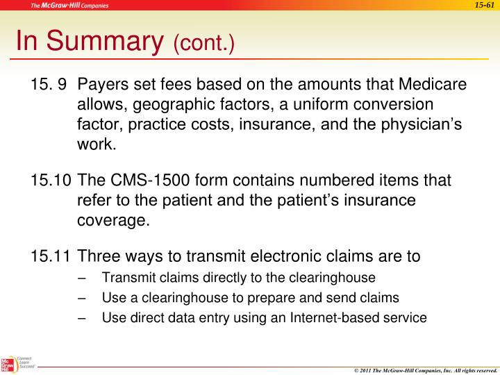 15. 9Payers set fees based on the amounts that Medicare allows, geographic factors, a uniform conversion factor, practice costs, insurance, and the physician's work.