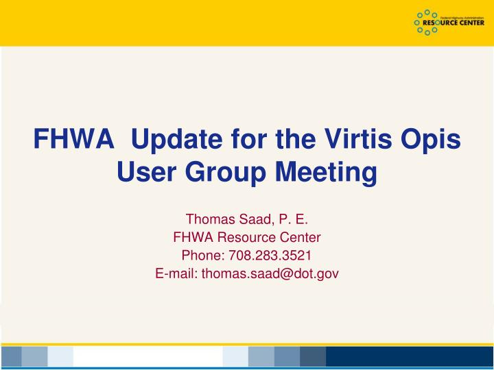 fhwa update for the virtis opis user group meeting n.