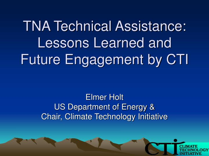 tna technical assistance lessons learned and future engagement by cti n.