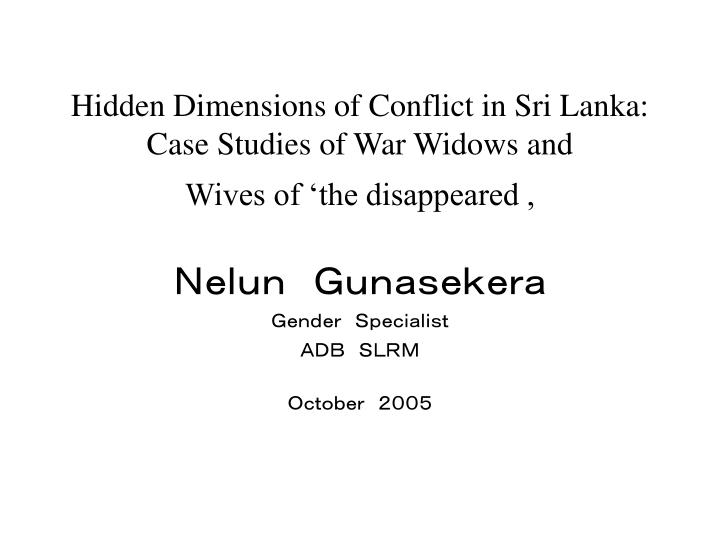 hidden dimensions of conflict in sri lanka case studies of war widows and wives of the disappeared n.