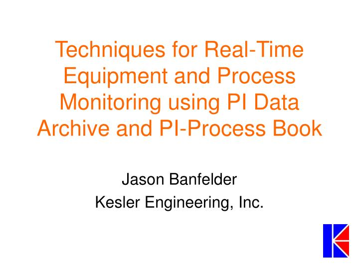 techniques for real time equipment and process monitoring using pi data archive and pi process book n.