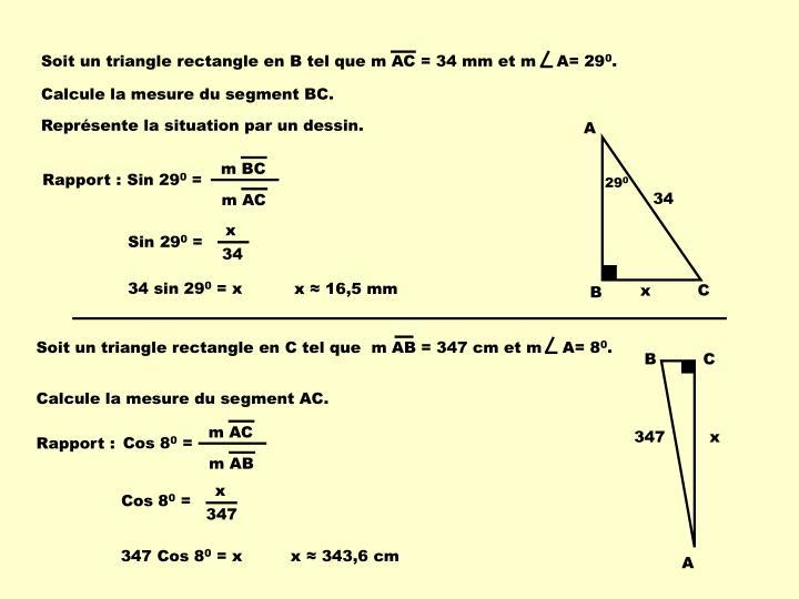 Soit un triangle rectangle en B tel que m AC = 34 mm et m    A= 29