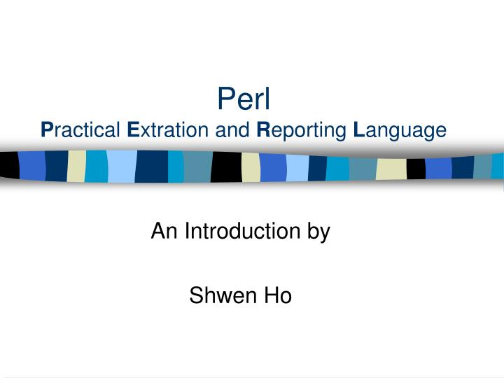 perl p ractical e xtration and r eporting l anguage n.