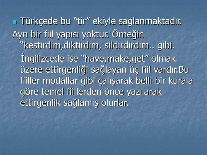 """Türkçede bu """"tir"""" ekiyle sağlanmaktadır."""