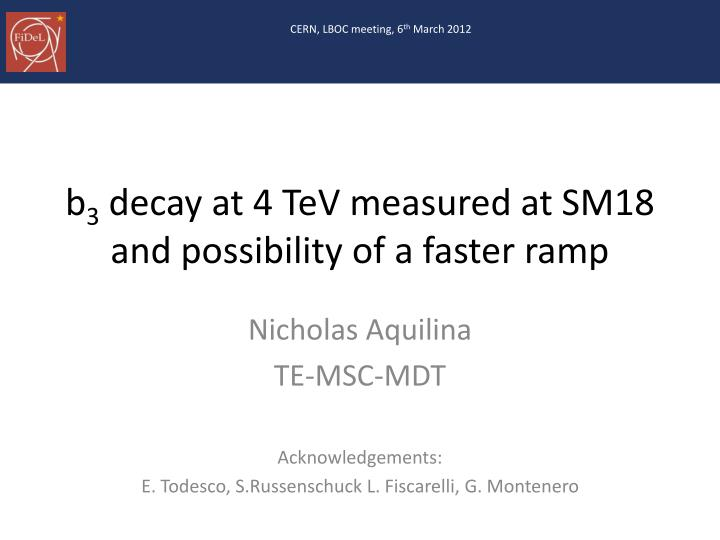 b 3 decay at 4 tev measured at sm18 and possibility of a faster ramp n.