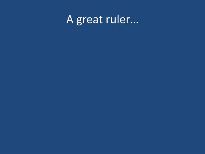 A great ruler