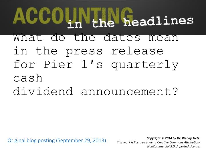 what do the dates mean in the press release for pier 1 s quarterly cash dividend announcement n.