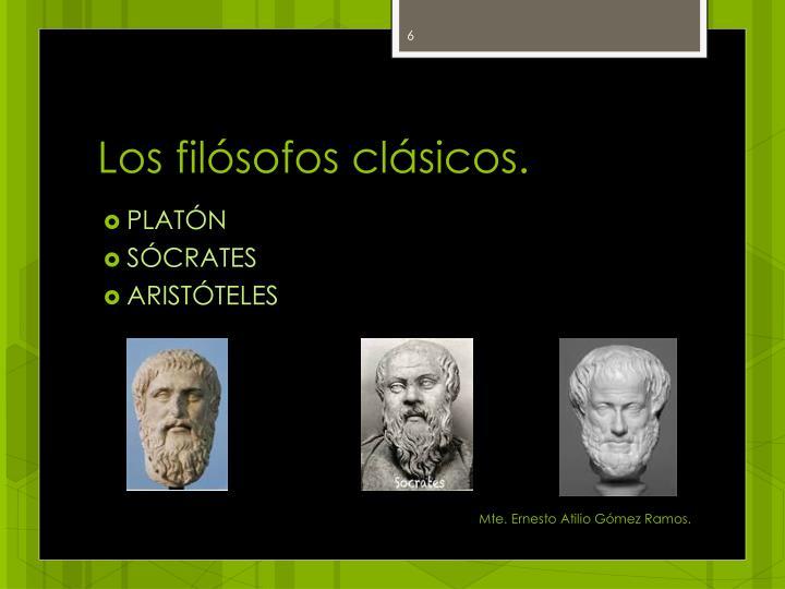 Los filósofos clásicos.