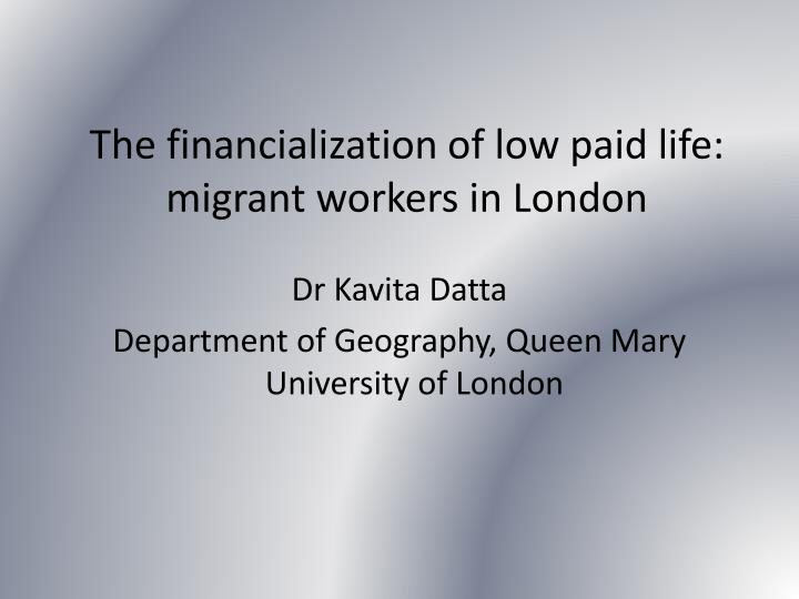 the financialization of low paid life migrant workers in london n.