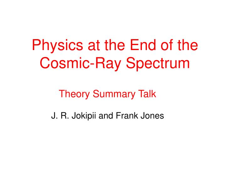 physics at the end of the cosmic ray spectrum n.