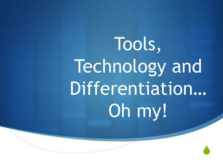 tools technology and differentiation oh my n.