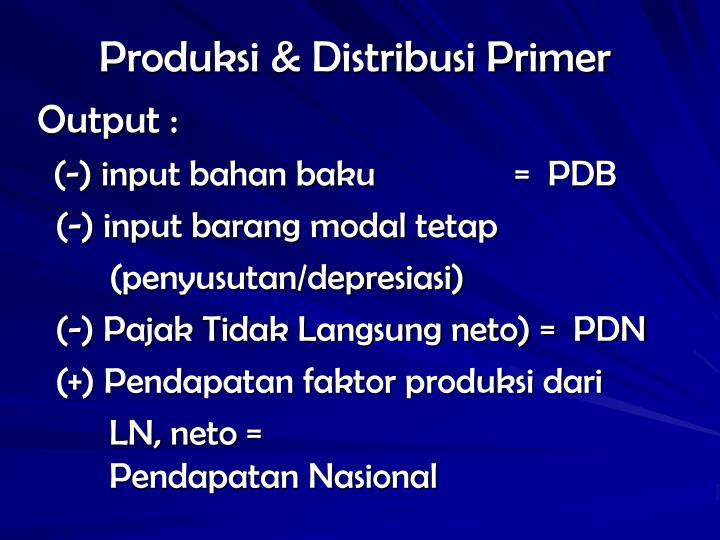 Produksi & Distribusi Primer