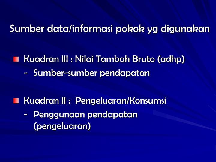 Sumber data/informasi pokok yg digunakan
