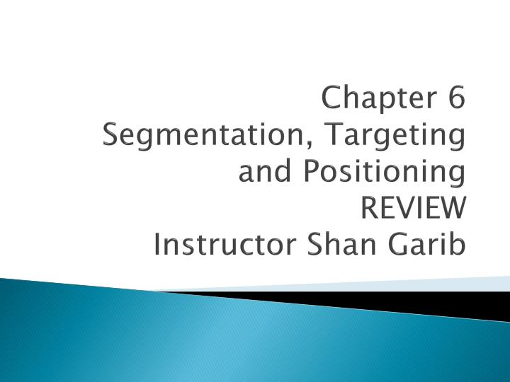 chapter 6 segmentation targeting and positioning review instructor shan garib n.