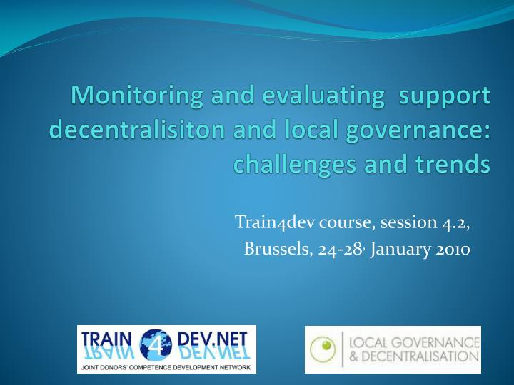 monitoring and evaluating support decentralisiton and local governance challenges and trends n.