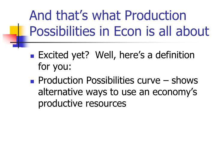 And that's what Production Possibilities in Econ is all about