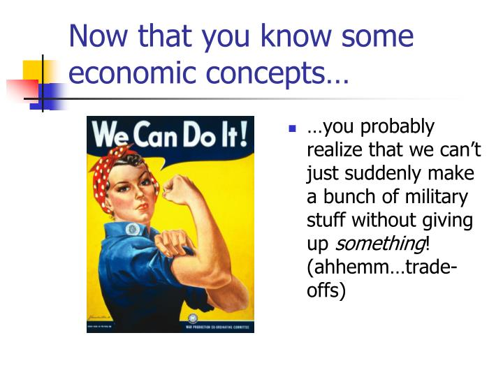 Now that you know some economic concepts…