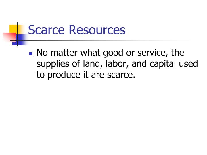 Scarce Resources
