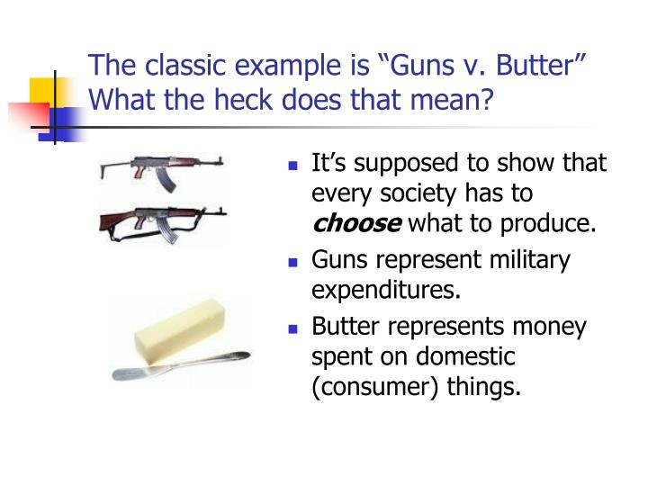 """The classic example is """"Guns v. Butter""""  What the heck does that mean?"""