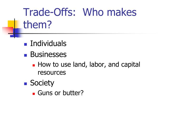 Trade-Offs:  Who makes them?