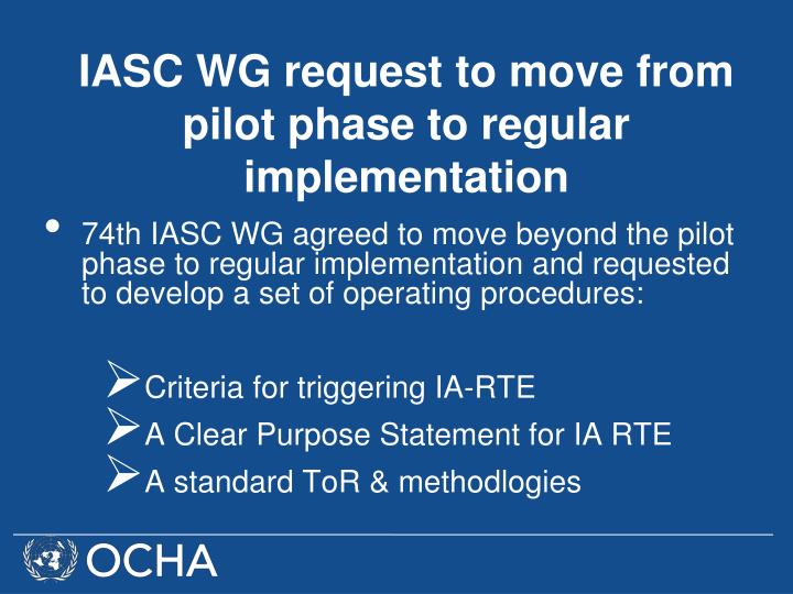 74th IASC WG agreed to move beyond the pilot phase to regular implementation and requested to develop a set of operating procedures: