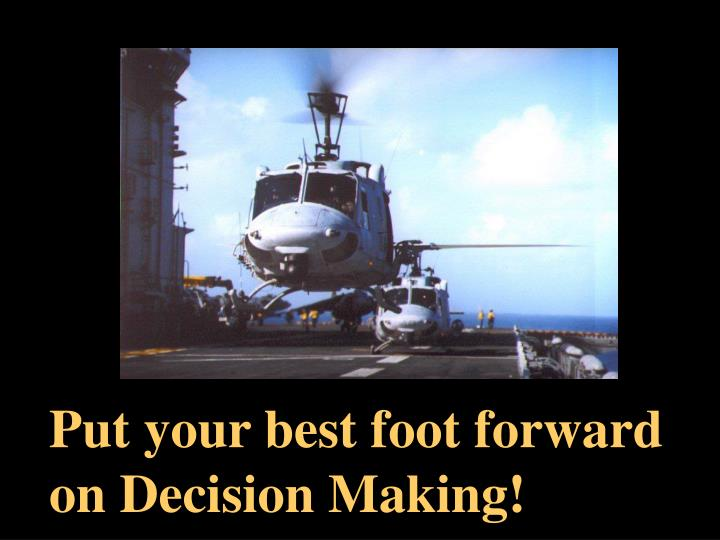 Put your best foot forward on Decision Making!