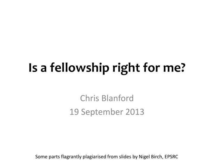 is a fellowship right for me n.