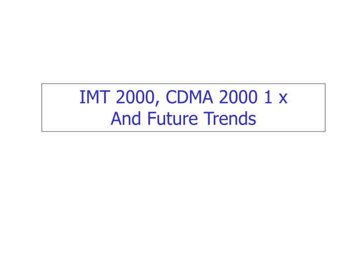 imt 2000 cdma 2000 1 x and future trends n.