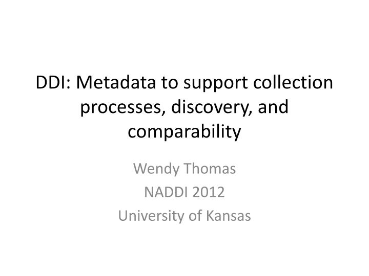 ddi metadata to support collection processes discovery and comparability n.