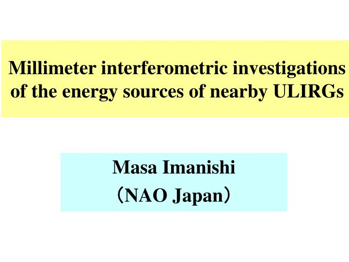millimeter interferometric investigations of the energy sources of nearby ulirgs n.