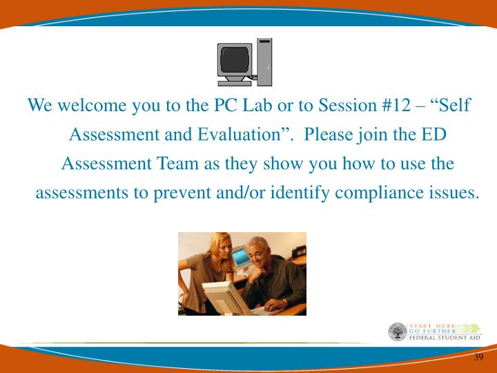 """We welcome you to the PC Lab or to Session #12 – """"Self Assessment and Evaluation"""".  Please join the ED Assessment Team as they"""