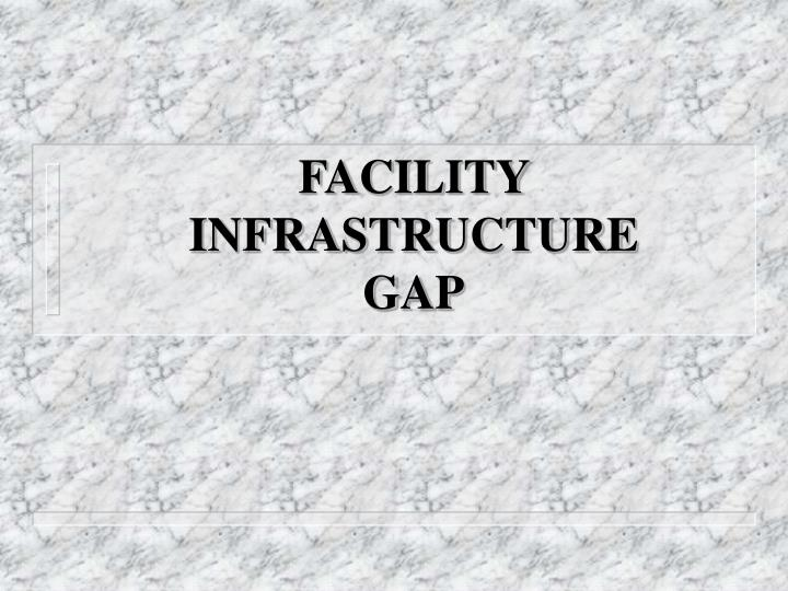 facility infrastructure gap n.