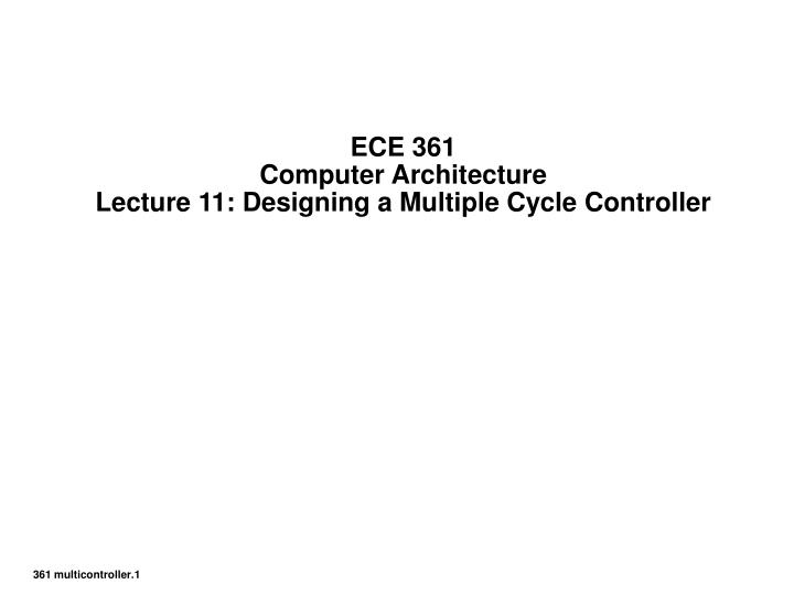 Ece 361 computer architecture lecture 11 designing a multiple cycle controller
