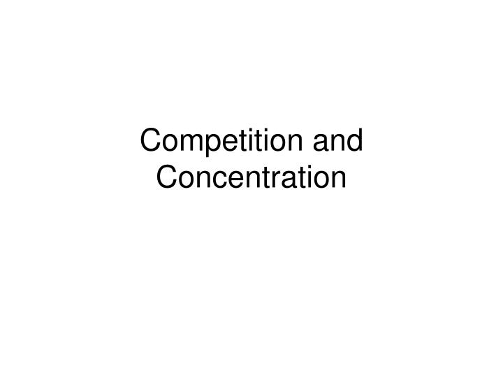 competition and concentration n.