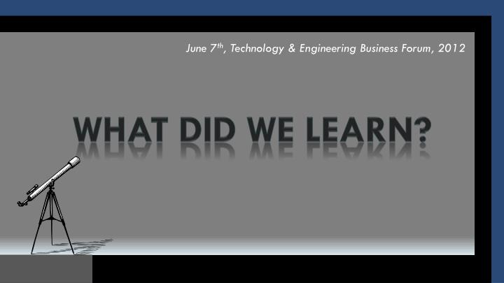june 7 th technology engineering business forum 2012 n.