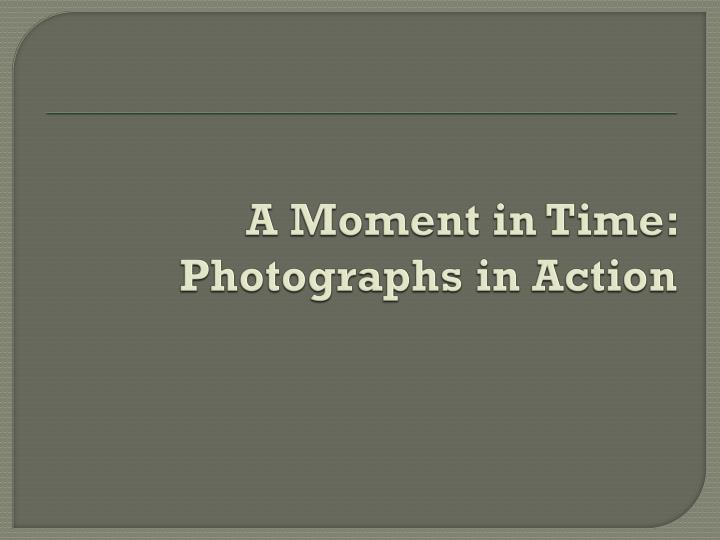 a moment in time photographs in action n.