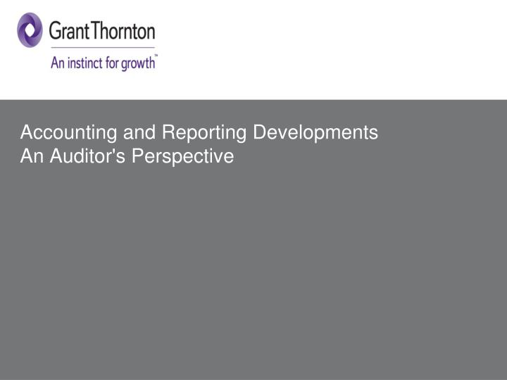 Accounting and reporting developments an auditor s perspective