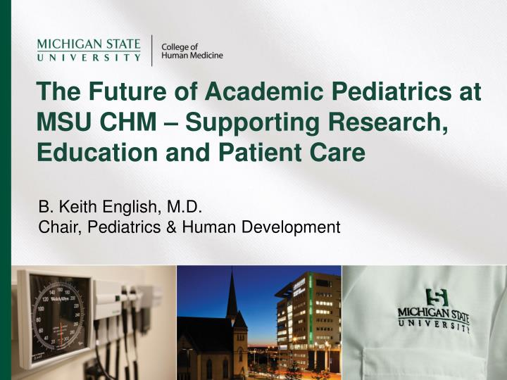 the future of academic pediatrics at msu chm supporting research education and patient care n.