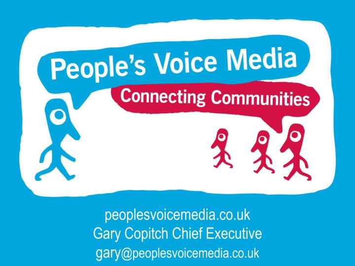 peoplesvoicemedia co uk gary copitch chief executive gary @peoplesvoicemedia co uk n.
