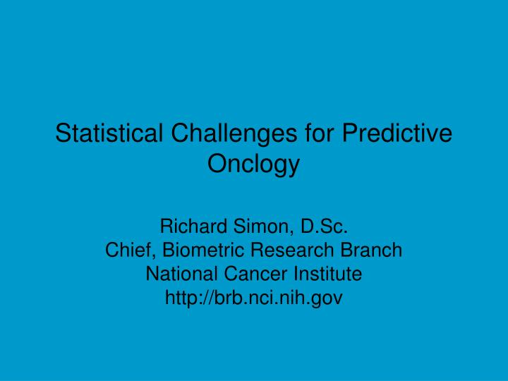 statistical challenges for predictive onclogy n.