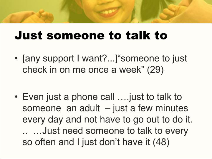 Just someone to talk to