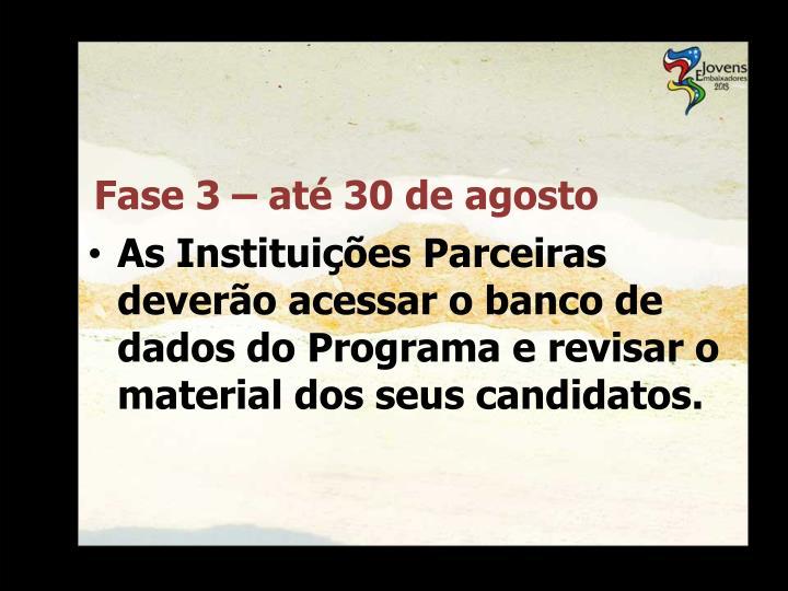 As Instituições Parceiras deverão acessar o banco de dados do Programa e revisar o material dos seus candidatos.
