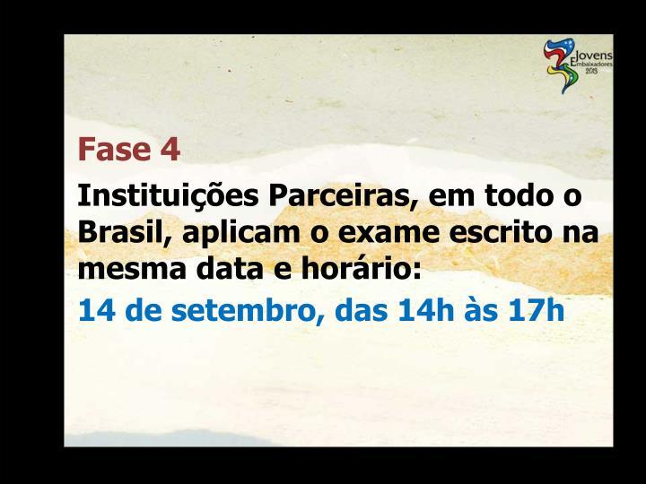 Instituições Parceiras, em todo o Brasil, aplicam o exame escrito na mesma data e horário: