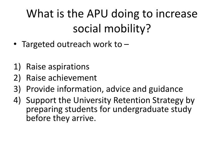 What is the APU doing to increase social mobility?
