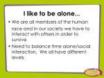 i like to be alone