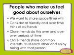 people who make us feel good about ourselves