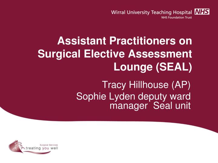 assistant practitioners on surgical elective assessment lounge seal n.