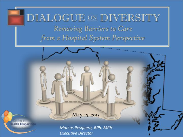 dialogue on diversity removing barriers to care from a hospital system perspective n.