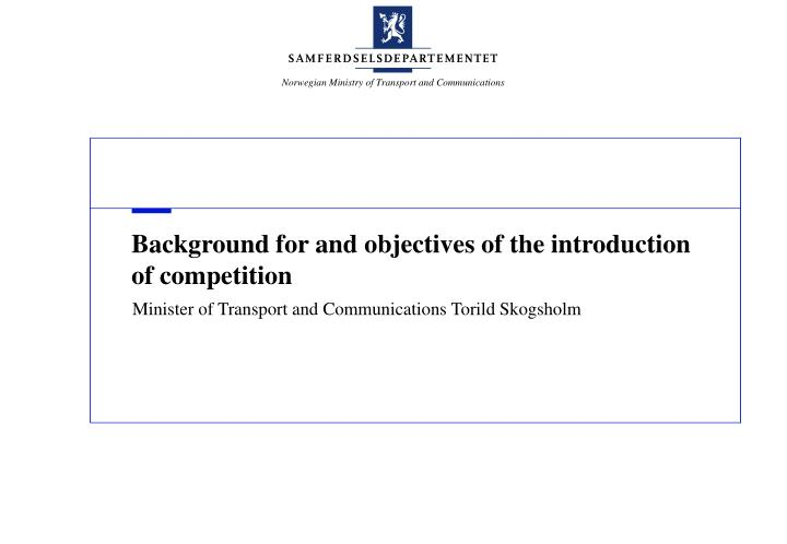 background for and objectives of the introduction of competition n.