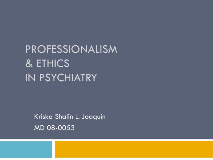 a look at professional ethics in the psychiatry The north carolina psychology board was created in 1967 to carry out provisions of the north carolina psychology practice act the board's mission is to protect the public from the practice of psychology by unqualified persons and from unprofessional conduct by persons licensed to practice psychology.